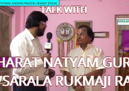 A TALK WITH BHARAT NATYAM DANCE GURU AVASARALA RUKMAJI RAO