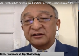 A talk with Dr JS Titiyal, Chairperson, National Eye Bank & Professor Opthalmic Sciences, Dr RP Centre for Opthalmic Sciences, AIIMS, New Delhi on 35th National Eye Donation Fortnight Celebrations