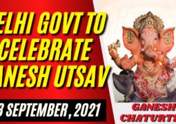 DELHI GOVT TO CELEBRATE GANESH UTSAV ON THE OCCASSION OF GANESH CHATURTHI ON 8TH SEPTEMBER 2021