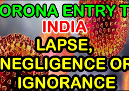 BLUNT TALK: ENTRY OF CORONAVIRUS TO BHARAT – AN ADMINISTRATIVE LAPSE, A NEGLIGENCE OR AN IGNORANCE?